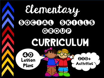 Elementary Social Skills Group Curriculum - 40 Lessons