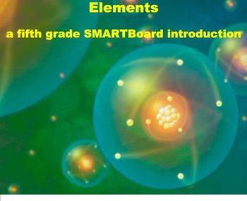 Elements - A Fifth Grade SMARTBoard Introduction