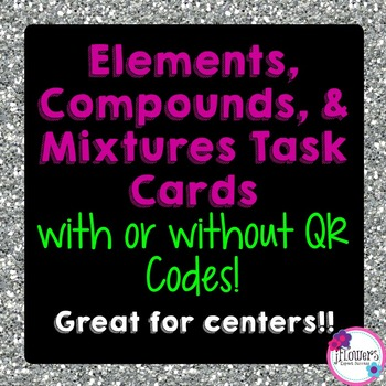 Elements, Compounds, & Mixtures Task Cards with or without