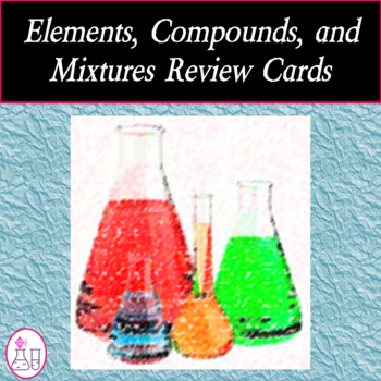 Elements, Compounds, and Mixtures Review Cards