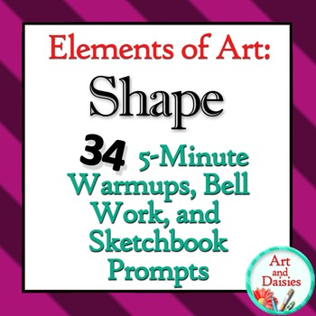 """Elements of Art """"Shape"""" Bellwork - 34 5-Minute Sketchbook Warm-ups and Exercises"""