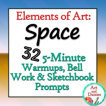 """Elements of Art """"Space"""" - 32 5-Minute Bellwork, Warm-ups and Sketchbook Prompts"""