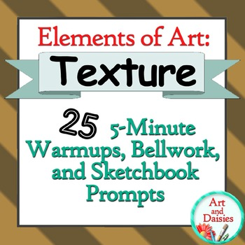 "Elements of Art ""Texture"" - 25 5-Minute Bellwork and Sketchbook Warm-Ups"