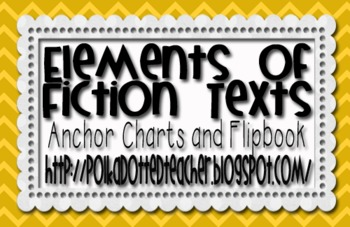 Elements of Fiction Text Anchor Charts and Flipbook