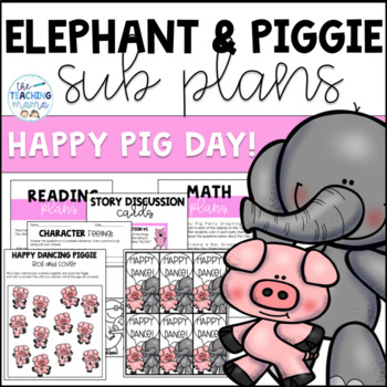 Elephant and Piggie- Happy Pig Day! A Full Day of Sub Plans