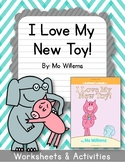 Elephant and Piggie. I Love my New Toy! Worksheets. Mo Willems.