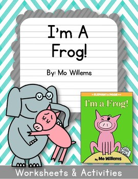 Elephant and Piggie. I'm a Frog! Worksheets. Mo Willems.