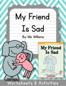 Elephant and Piggie.  My Friend is Sad! Worksheets. Mo Willems.