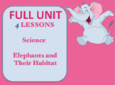 Elephants and Their Habitat {FULL SCIENCE UNIT+4 LESSONS}