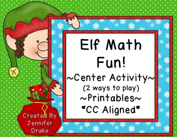 Elf Math Fun!  Center Activity (2 Ways To Play) PLUS Printables!  CC Aligned!