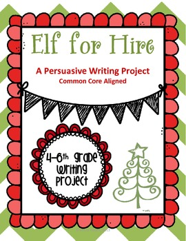Elf for Hire Christmas Persuasive Writing Project. Common Core Aligned