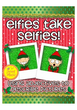 Elfies Take Selfies~Using Adjectives To Describe Pictures