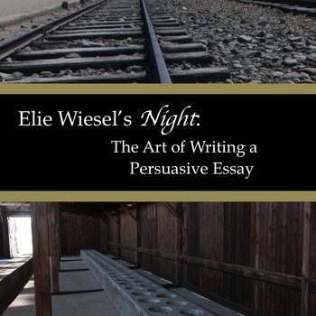 persuasive essay night by elie wiesel Night, by elie wiesel  you will help your group to create a persuasive essay highlighting the  to create a persuasive essay highlighting the importance of night.