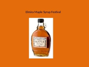 Elmira Maple Syrup Festival - Power Point - Information Facts Pictures History