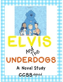 Elvis and the Underdogs Novel Study CCSS Aligned