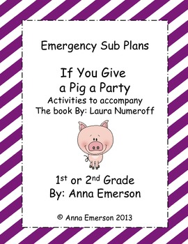 Emergency Sub Plans: If You Give a Pig a Party  for First or Second Grade