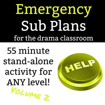 Emergency Sub Plans: VOLUME 2 - A 55 minute stand-alone activity for drama