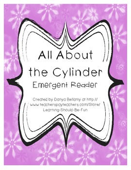 Emergent Reader:  All About the Cylinder