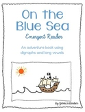 Emergent Reader- On the Blue Sea- Long vowels and Digraphs