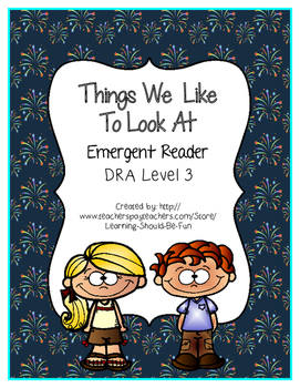 Emergent Reader:  Things We Like To Look At (DRA Level 3)