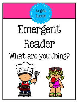 Emergent Reader - What are you doing?