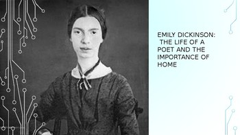 Emily Dickinson:  The Life of a Poet and the Importance of Home