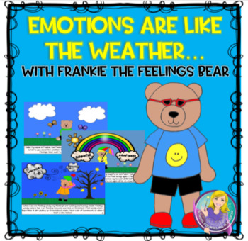 Emotions Are Like the Weather...With Frankie the Feelings Bear
