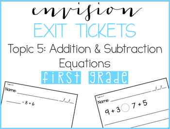EnVision Exit Tickets: 1st Grade   Topic 5   Work with Add. and Sub. Equations