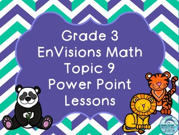 Grade 3 EnVisions Math Topic 9 Common Core Version Inspired Power Point Lessons