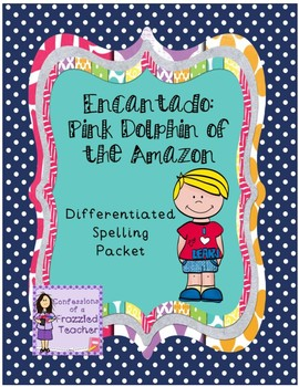 Encantado: Pink Dolphin of the Amazon Differentiated Spelling (Reading Street)