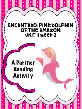 Encantado:  Pink Dolphin of the Amazon  Reading Street 4th grade Unit 4 centers