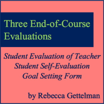 End of Course Student Evaluation of Teacher, Self-Evaluation, & Goal-Setting