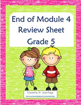 End of Module 4 Review Sheet - Grade 5 (Eureka Math / Engage New York)