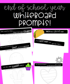 End of School Year White Board Prompts!