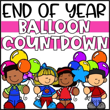 End of Year Balloon Countdown Activities