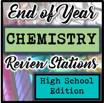 End of Year High School Chemistry Review Stations
