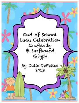 End of Year Surfboard Glyph, Dream Vacation Writing, and Luau Themed Keepsake