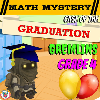 End of Year Math: Case of The Graduation Gremlins {GRADE 4}