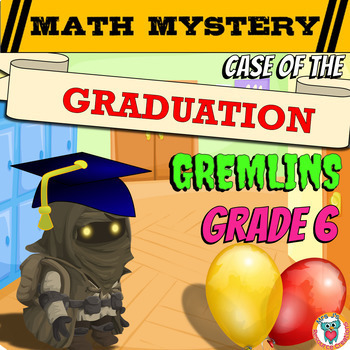 6th Grade End of the Year Math Review: Case of The Graduation Gremlins