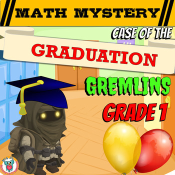 End of the Year Math Review: Case of The Graduation Gremlins (GRADE 1)