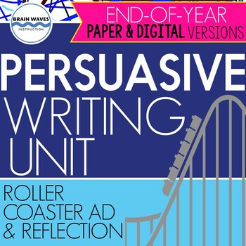 End-of-Year Persuasive Writing Unit - Designing a Roller Coaster & Writing an Ad