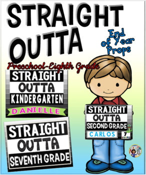 End of Year Props ~ Straight Outta Preschool-Eighth Grade