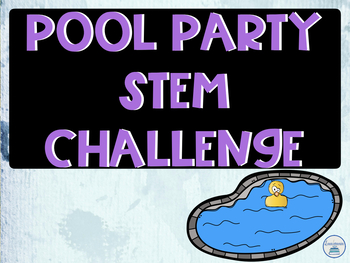 Summer STEM Challenge- Pool Party