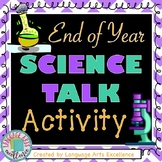 """End of Year """"Science Talk"""" Activity"""