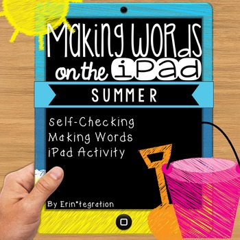 End of Year / Summer Making Words iPad Activity for Wordstudy