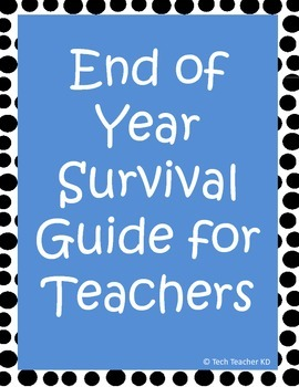End of Year Teacher Survival Guide