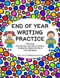 End of Year Writing Practice - Featuring:   CVC Words, Gra