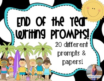 End of Year Writing Prompts and Papers! 20!