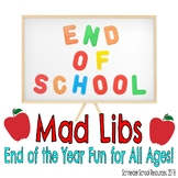 End of the School Year Mad Libs: End of the Year Fun for All Ages
