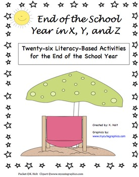 End of the School Year in X, Y, and Z: 26 Literacy Activities for Year's End